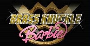 brass knuckle barbies